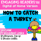 SEESAW Engaging Readers  HOW TO CATCH A TURKEY