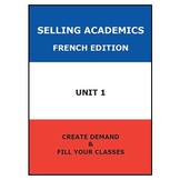SELLING ACADEMICS - French Edition UNIT 1 / Increase Enrol