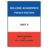 SELLING ACADEMICS - French Edition UNIT 3 /Increase Enroll