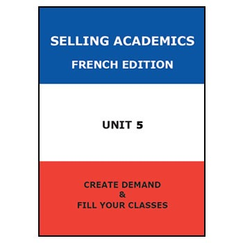 SELLING ACADEMICS - French Edition UNIT 5 /Increase Enrollment/Retain Students