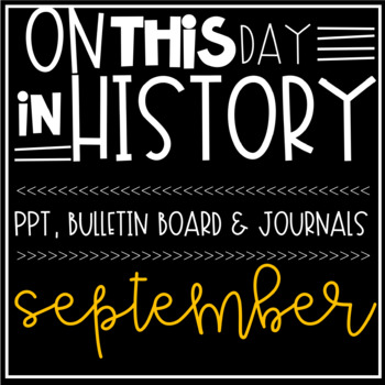 SEPT-On This Day In History- Bulletin Board, PPTs, Bell Ringer Journal & More!