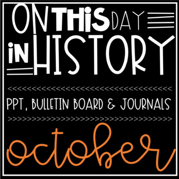 OCT-On This Day In History- Bulletin Board, PPTs, Bell Ringer Journal & More!