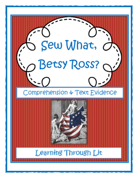 SEW WHAT, BETSY ROSS? Before I Made History - Comprehension & Text Evidence