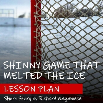 SHINNY GAME MELTED THE ICE by Richard Wagamese - Lesson Plan - FNMI Theme