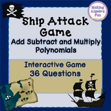 SHIP ATTACK Adding Subtracting & Multiplying Polynomials A