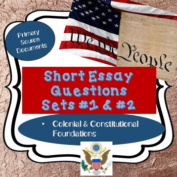 U.S. SHORT ESSAY QUESTIONS #1 & #2 Colonial/Constitutional Foundations