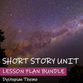 SHORT STORY UNIT - NARRATIVE UNIT - Dystopian Theme