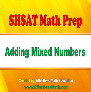 SHSAT Math Prep: Adding Mixed Numbers