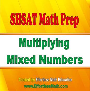 SHSAT Math Prep: Multiplying Mixed Numbers