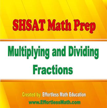 SHSAT Math Prep: Multiplying and Dividing Fractions