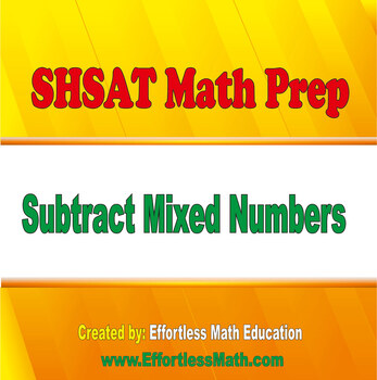 SHSAT Math Prep: Subtracting Mixed Numbers