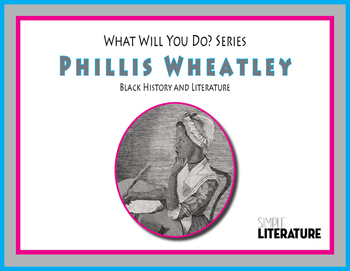"""SL - Phillis Wheatley - """"What Will You Do?"""" Series - Black History & Literature"""