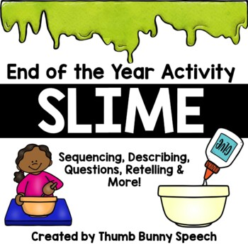 SLIME: End of the Year Activity - Sequencing, Describing, Questions, Retelling