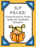 Speech Language Pathology (SLP) Praxis: Comprehensive Study Guide