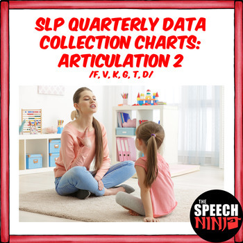 SLP Quarterly Data Collection Charts: Articulation 2 /F, V, K, G, T, D/