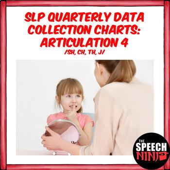SLP Quarterly Data Collection Charts: Articulation 4 /SH, CH, TH, J/