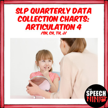 SLP Quarterly Data Collection Charts: Articulation 4 /SH, CH, TH, J/