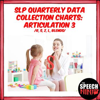 SLP Quarterly Data Collection Charts: Articulation 3 /R, S, Z, L, Blends/