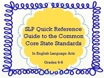 SLP Quick Reference Guide to the Common Core Standards: Middle School Edition