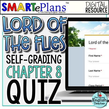 SMARTePlans Lord of the Flies Chapter 8 Quiz: Self-Grading Google Form