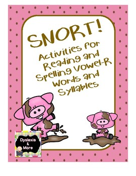 SNORT - Activities for Reading and Spelling Vowel-R Words and Syllables