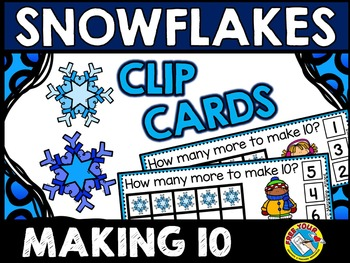 WINTER MATH ACTIVITIES: SNOWFLAKES MAKE TEN CLIP CARDS: WI