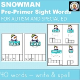 SNOWMAN PRE-PRIMER SITE WORDS WRITING & SPELLING FOR AUTISM AND SPECIAL ED