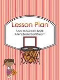 "SOAR to Succes ""Allie's Basketball Dream"" Lesson Plan"