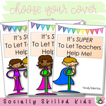 SOCIAL STORY: It's Super To Let Teachers Help Me {k-2nd Grade or Ability Level}