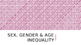 SOCIOLOGY - Inequalities of Gender & Age PPT