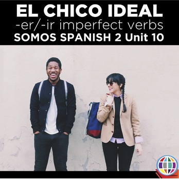 SOMOS Spanish 2 Unit 10: El chico ideal - ER/IR Imperfect verbs