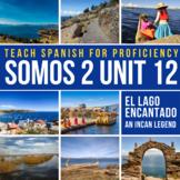 SOMOS Spanish 2 Unit 12: El lago encantado (Incan legend) #SOMOS2