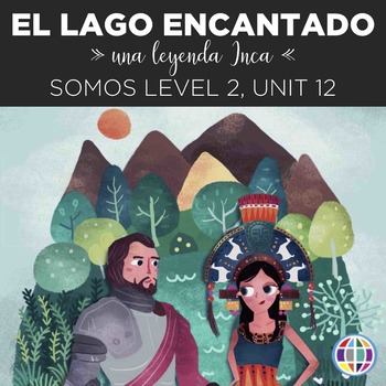 SOMOS Spanish 2 Unit 12: El lago encantado (Incan legend)