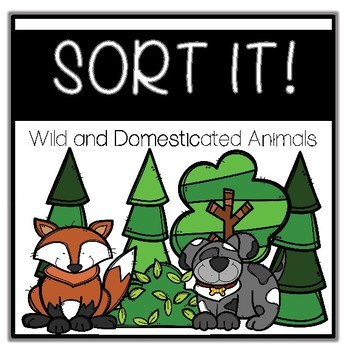 SORT IT! (Wild and Domesticated Animals)