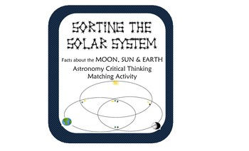 SORTING facts about the THE SOLAR SYSTEM - astronomy critical thinking activity