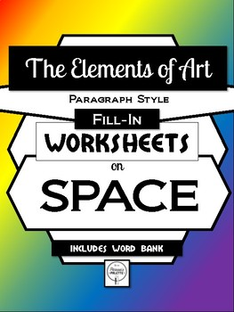 SPACE- Elements of Art Worksheet Packet PARAGRAPH STYLE FILL-IN