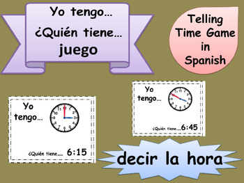 SPANISH I HAVE WHO HAS Yo Tengo Juego Decir La Hora Telling Time GAME