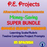 SPANISH P.E. Projects Alternative Assessments SUPER Bundle for Google Drive™