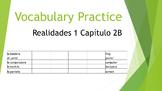 SPANISH - VOCABULARY PRACTICE - Realidades 1 Capítulo 2B