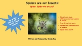 SPIDERS ARE NOT INSECTS!