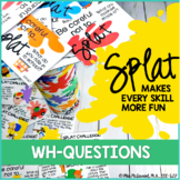 SPLAT! for Answering and Asking WH-questions!