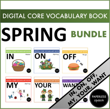 SPRING BUNDLE - AAC Core Vocabulary Digital Book - ON, IN, OFF, WANT, MY, YOUR