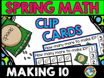 SPRING MATH CLIP CARDS: MAKING TEN TASK CARDS: SEEDS THEME