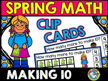 SPRING MATH CLIP CARDS: MAKING TEN TASK CARDS