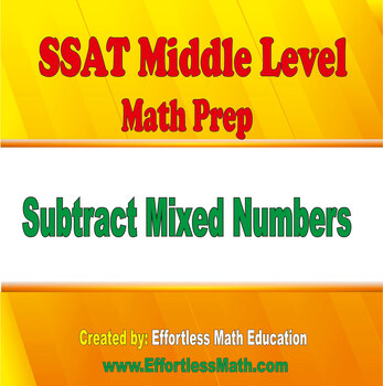SSAT Middle Level Math Prep: Subtracting Mixed Numbers
