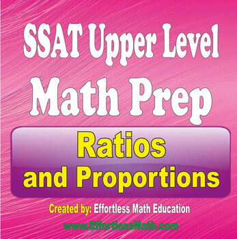 SSAT Upper Level Math Preparation: Ratios and Proportions