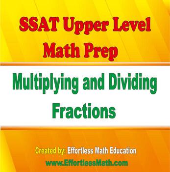 SSAT Upper Level Mathematics Prep: Multiplying and Dividing Fractions