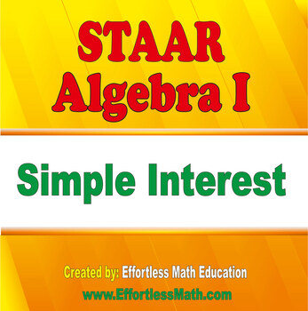 STAAR Algebra I Complete Course: Simple Interest
