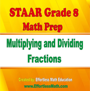 STAAR Grade 8 Math Prep: Multiplying and Dividing Fractions