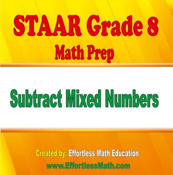 STAAR Grade 8 Math Prep: Subtracting Mixed Numbers